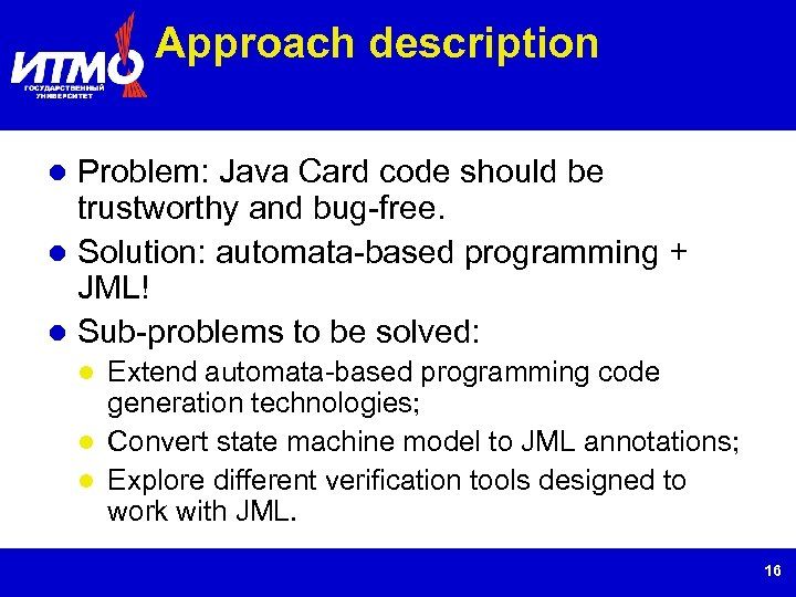 Approach description Problem: Java Card code should be trustworthy and bug-free. Solution: automata-based programming