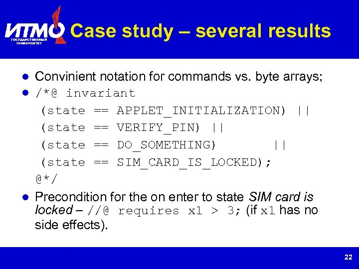 Case study – several results Convinient notation for commands vs. byte arrays; /*@ invariant