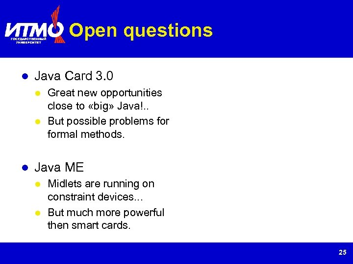 Open questions Java Card 3. 0 Great new opportunities close to «big» Java!. .