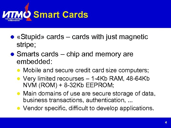 Smart Cards «Stupid» cards – cards with just magnetic stripe; Smarts cards – chip
