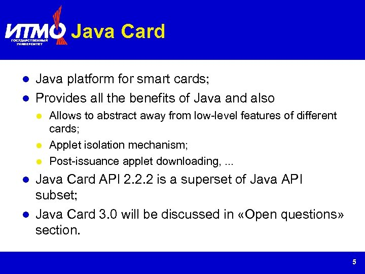 Java Card Java platform for smart cards; Provides all the benefits of Java and