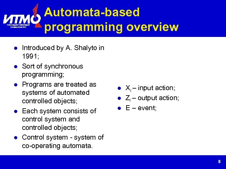 Automata-based programming overview Introduced by A. Shalyto in 1991; Sort of synchronous programming; Programs
