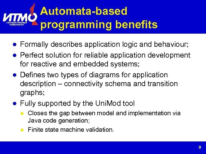 Automata-based programming benefits Formally describes application logic and behaviour; Perfect solution for reliable application