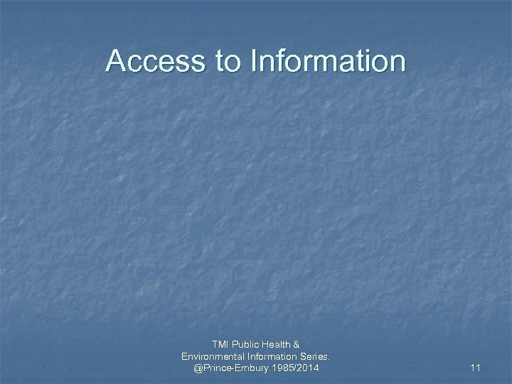 Access to Information TMI Public Health & Environmental Information Series. @Prince-Embury. 1985/2014 11