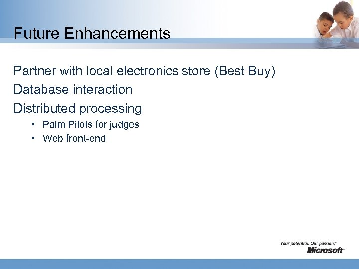 Future Enhancements Partner with local electronics store (Best Buy) Database interaction Distributed processing •