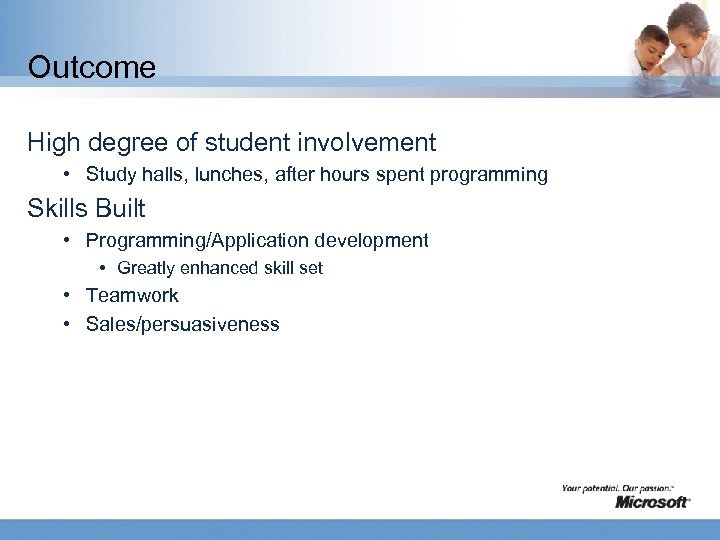 Outcome High degree of student involvement • Study halls, lunches, after hours spent programming