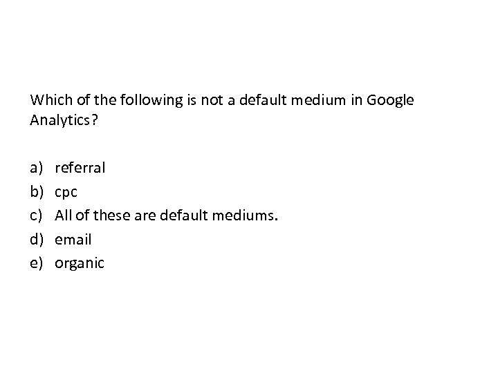 Which of the following is not a default medium in Google Analytics? a) b)