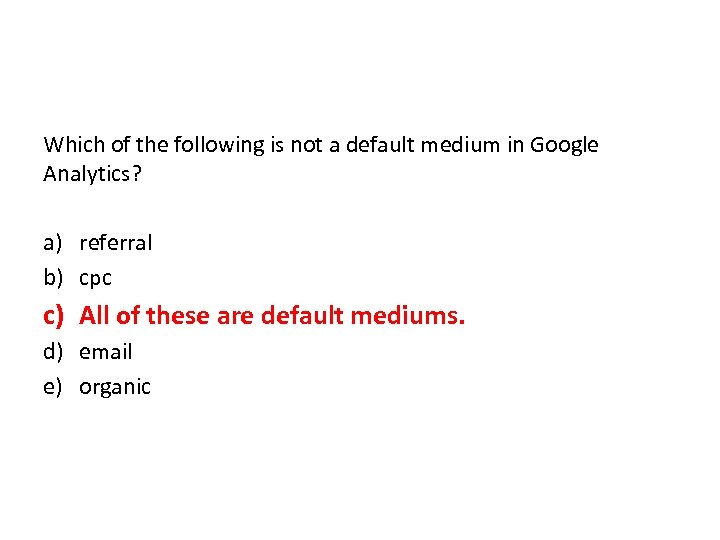 Which of the following is not a default medium in Google Analytics? a) referral