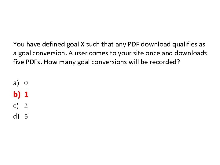 You have defined goal X such that any PDF download qualifies as a goal