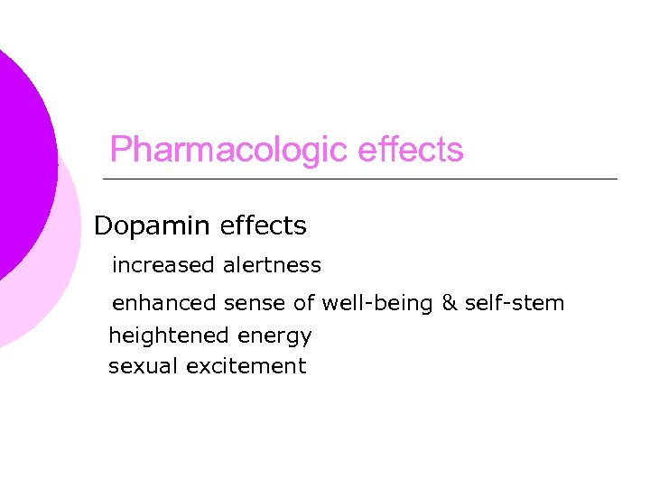 Pharmacologic effects Dopamin effects increased alertness enhanced sense of well-being & self-stem heightened energy