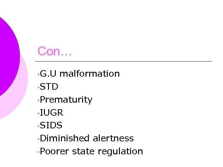Con… • G. U malformation • STD • Prematurity • IUGR • SIDS •