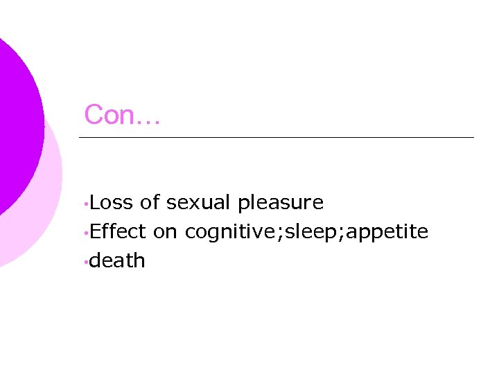Con… • Loss of sexual pleasure • Effect on cognitive; sleep; appetite • death