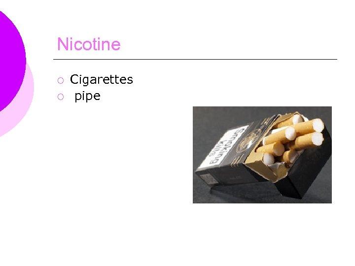 Nicotine ¡ ¡ Cigarettes pipe