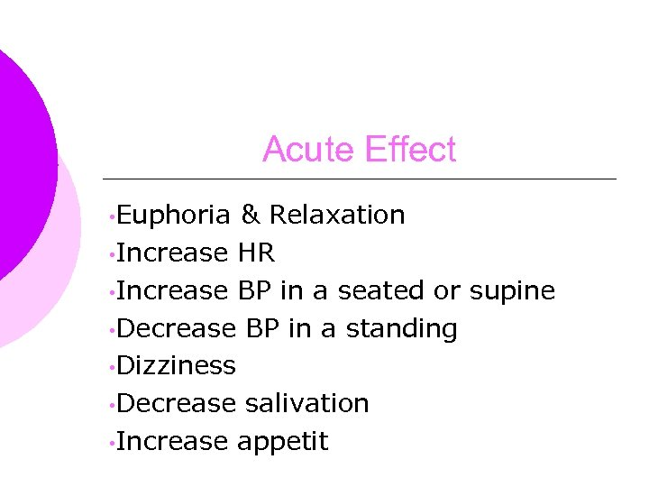 Acute Effect • Euphoria & Relaxation • Increase HR • Increase BP in a