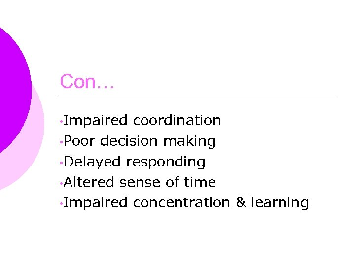 Con… • Impaired coordination • Poor decision making • Delayed responding • Altered sense