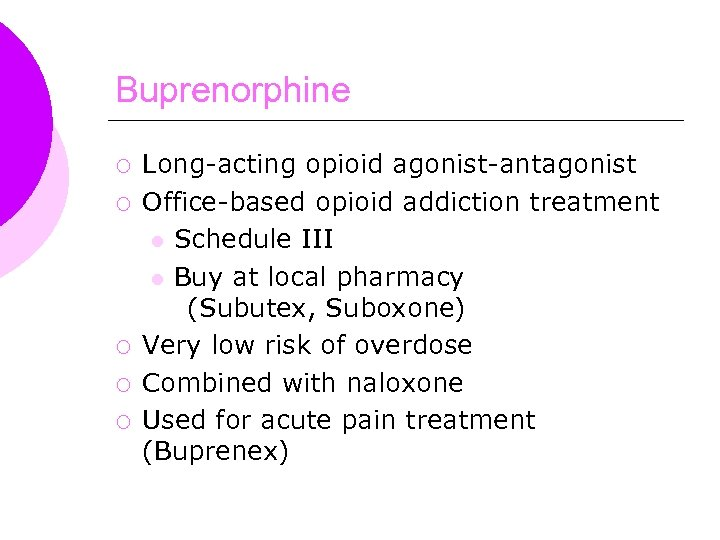 Buprenorphine ¡ ¡ ¡ Long-acting opioid agonist-antagonist Office-based opioid addiction treatment l Schedule III