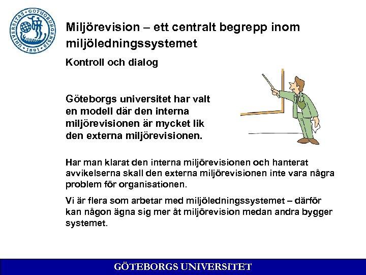 Miljörevision – ett centralt begrepp inom miljöledningssystemet Kontroll och dialog Göteborgs universitet har valt