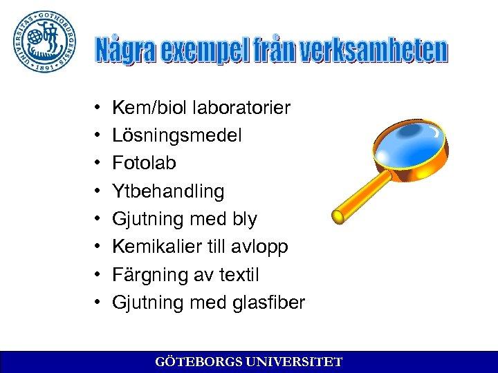 • • Kem/biol laboratorier Lösningsmedel Fotolab Ytbehandling Gjutning med bly Kemikalier till avlopp