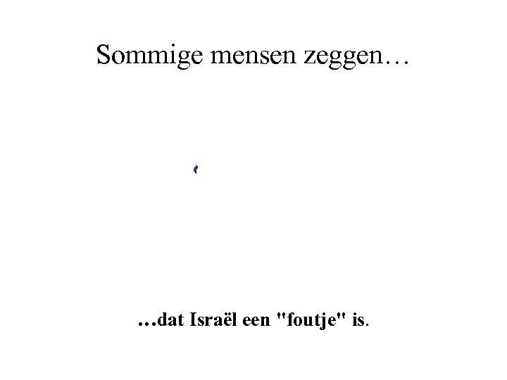 Sommige mensen zeggen… …dat Israël een
