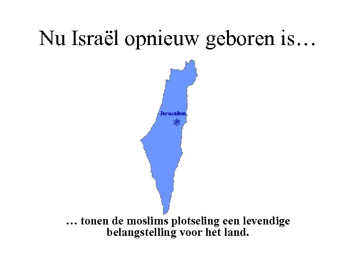 Nu Israël opnieuw geboren is… Jeruzalem … tonen de moslims plotseling een levendige belangstelling