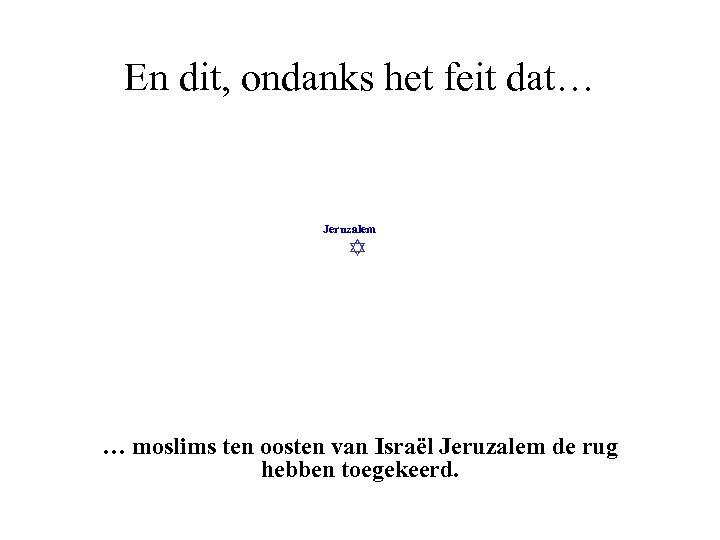 En dit, ondanks het feit dat… Jeruzalem … moslims ten oosten van Israël Jeruzalem