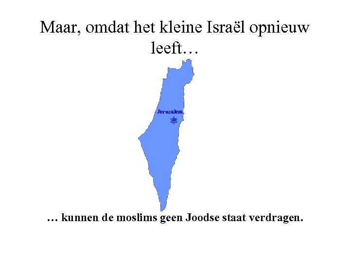 Maar, omdat het kleine Israël opnieuw leeft… Jeruzalem … kunnen de moslims geen Joodse