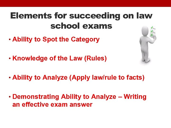 Elements for succeeding on law school exams • Ability to Spot the Category •