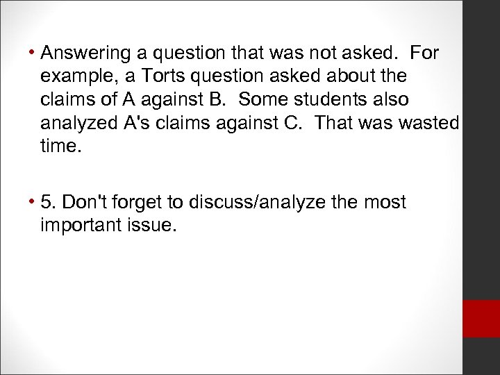 • Answering a question that was not asked. For example, a Torts question