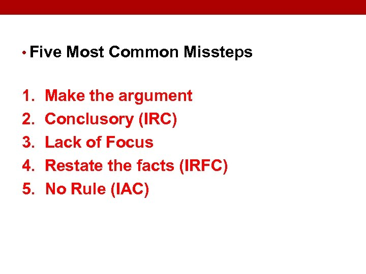 • Five Most Common Missteps 1. Make the argument 2. Conclusory (IRC) 3.