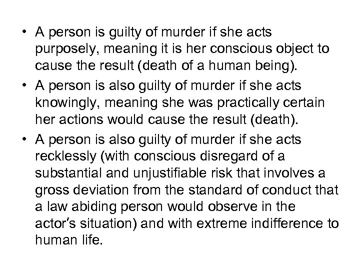 • A person is guilty of murder if she acts purposely, meaning it