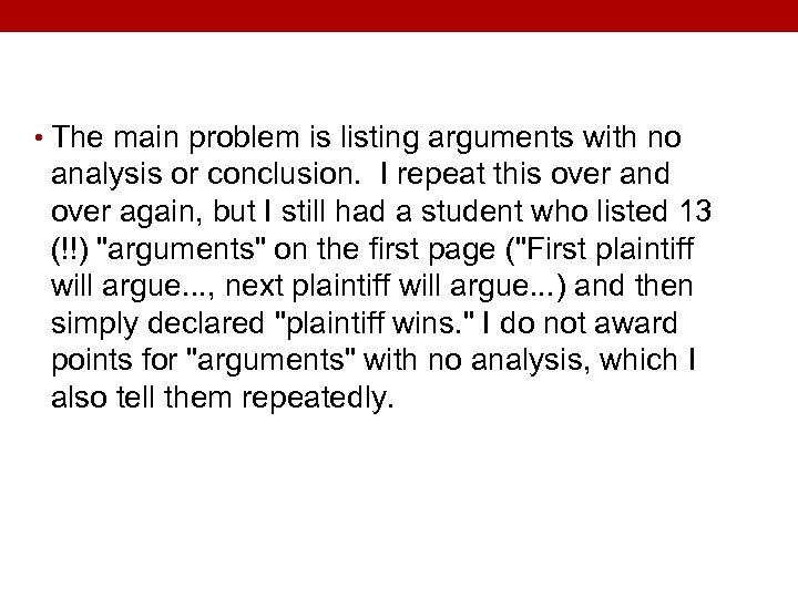 • The main problem is listing arguments with no analysis or conclusion. I