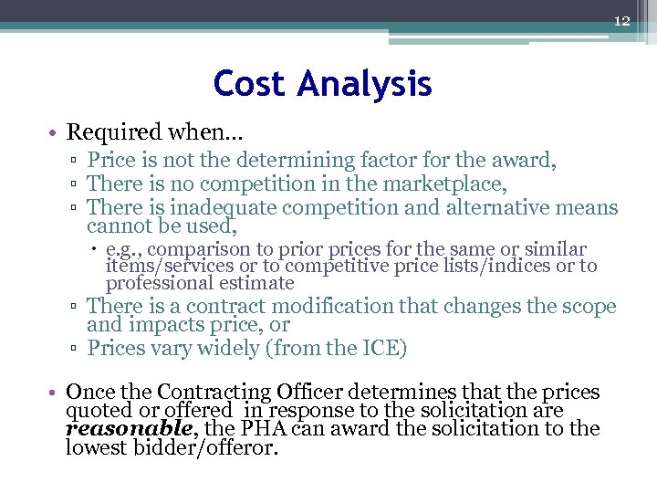 12 Cost Analysis • Required when… ▫ Price is not the determining factor for