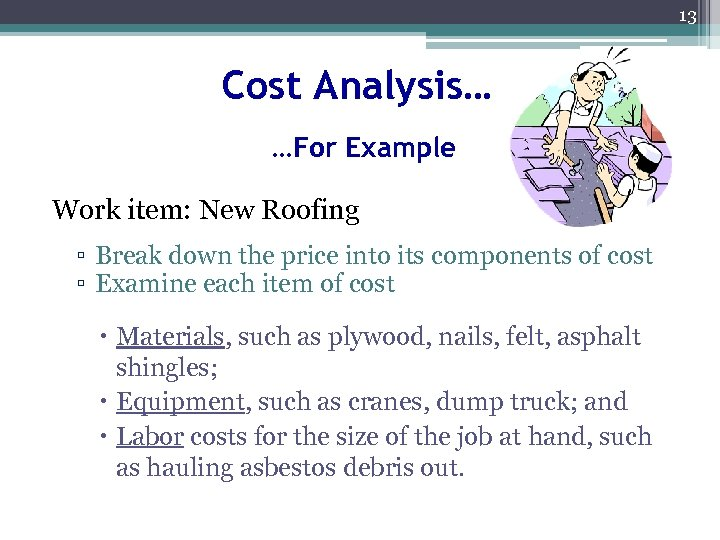 13 Cost Analysis… …For Example Work item: New Roofing ▫ Break down the price