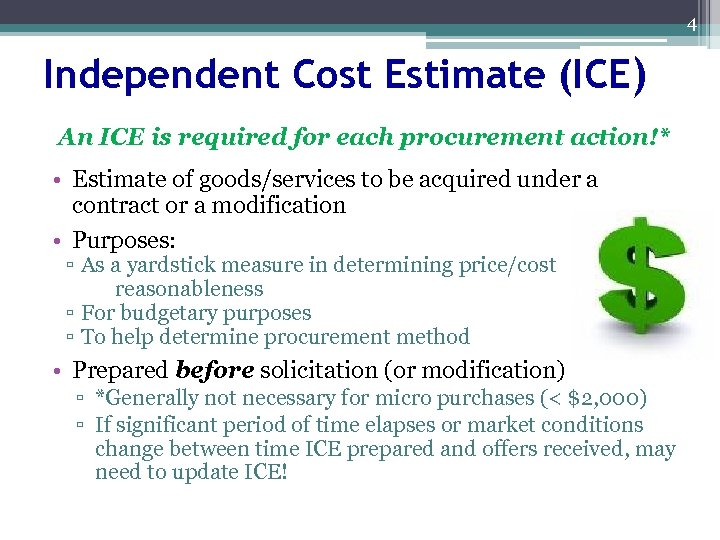 4 Independent Cost Estimate (ICE) An ICE is required for each procurement action!* •