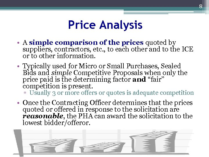 8 Price Analysis • A simple comparison of the prices quoted by suppliers, contractors,