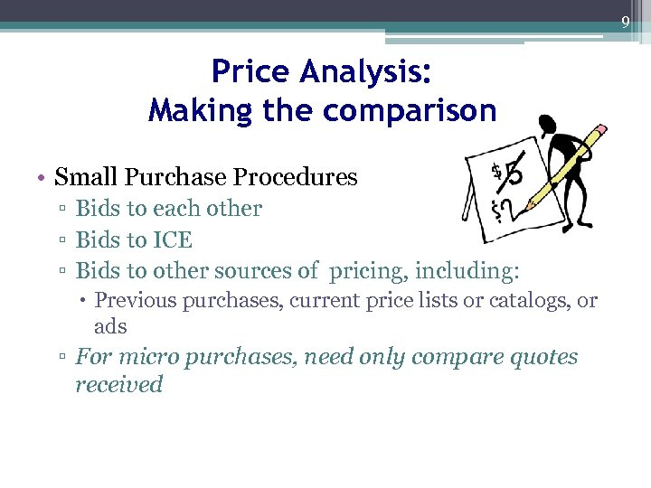9 Price Analysis: Making the comparison • Small Purchase Procedures ▫ Bids to each