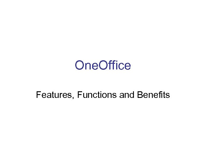 One. Office Features, Functions and Benefits