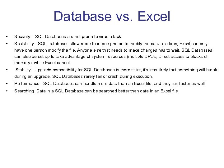 Database vs. Excel • Security. - SQL Databases are not prone to virus attack.