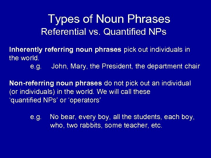 Types of Noun Phrases Referential vs. Quantified NPs Inherently referring noun phrases pick out