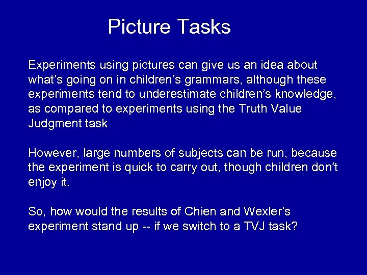 Picture Tasks Experiments using pictures can give us an idea about what's going on