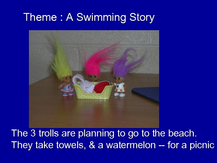 Theme : A Swimming Story The 3 trolls are planning to go to the