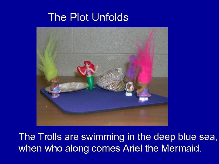 The Plot Unfolds The Trolls are swimming in the deep blue sea, when who