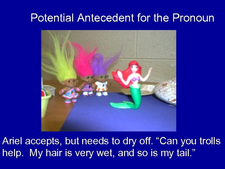 "Potential Antecedent for the Pronoun Ariel accepts, but needs to dry off. ""Can you"
