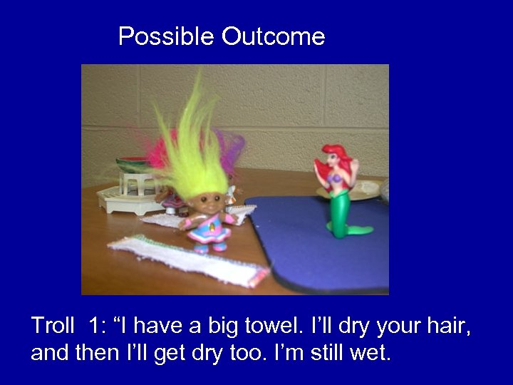 """Possible Outcome Troll 1: """"I have a big towel. I'll dry your hair, and"""