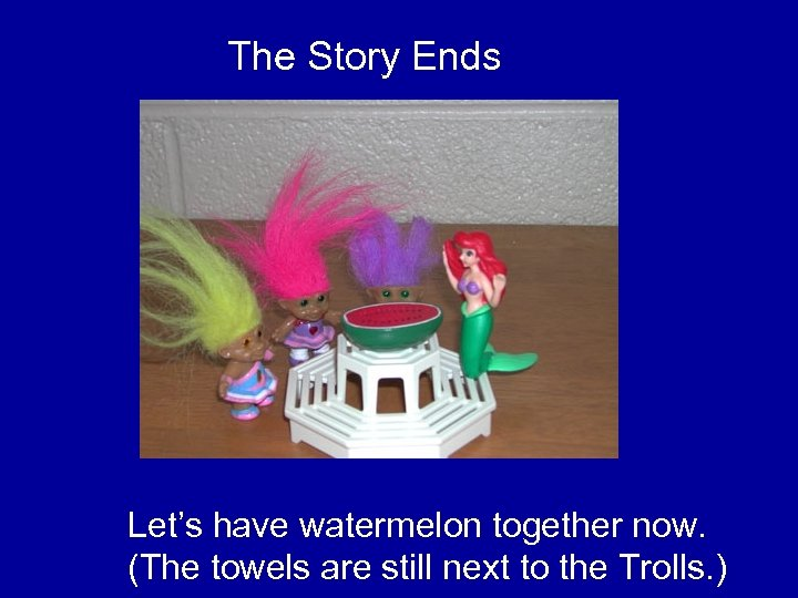 The Story Ends Let's have watermelon together now. (The towels are still next to