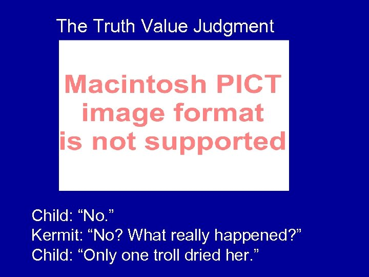 """The Truth Value Judgment Child: """"No. """" Kermit: """"No? What really happened? """" Child:"""