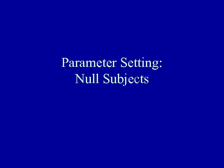 Parameter Setting: Null Subjects