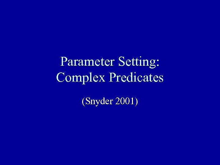 Parameter Setting: Complex Predicates (Snyder 2001)