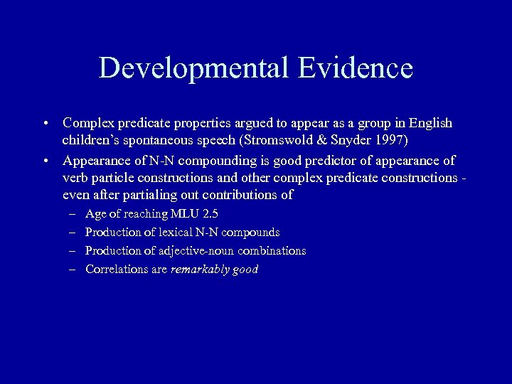 Developmental Evidence • Complex predicate properties argued to appear as a group in English