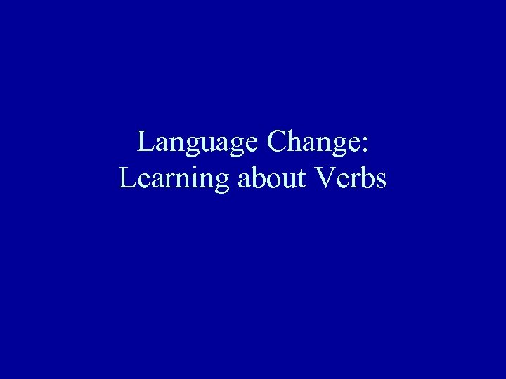 Language Change: Learning about Verbs
